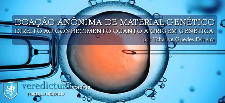 A Doação Anônima de Material Genético Versus o Direito ao Conhecimento Quanto a Origem Genética por Tcharlye Guedes Ferreira