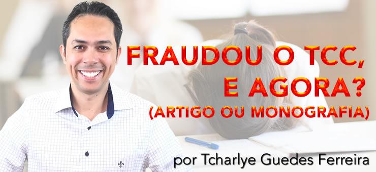 Fraudou o TCC (artigo ou monografia) e agora? por Tcharlye Guedes Ferreira