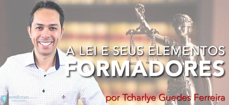 A Lei e seus elementos formadores por Tcharlye Guedes Ferreira