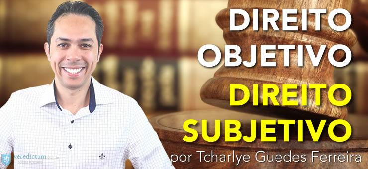 Direito Objetivo e Direito Subjetivo por Tcharlye Guedes Ferreira