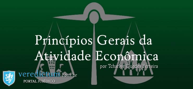 Princípios Gerais da Atividade Econômica por Tcharlye Guedes Ferreira