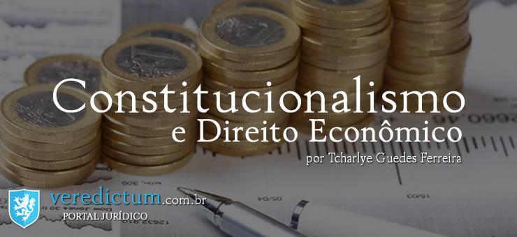 Constitucionalismo e Direito Econômico por Tcharlye Guedes Ferreira
