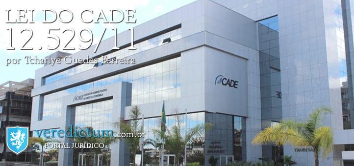 Lei do CADE - 12.529/2011 por Tcharlye Guedes Ferreira