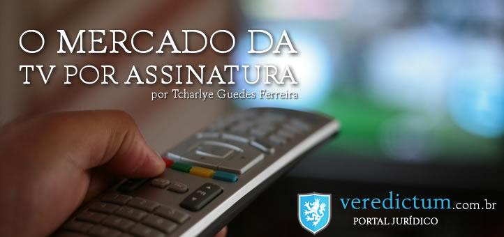 O mercado da TV por assinatura (direto ao ponto) por Tcharlye Guedes Ferreira