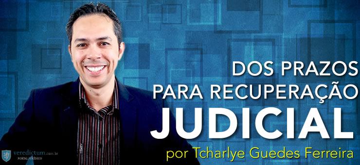 Dos Prazos da Recuperação Judicial por Tcharlye Guedes Ferreira