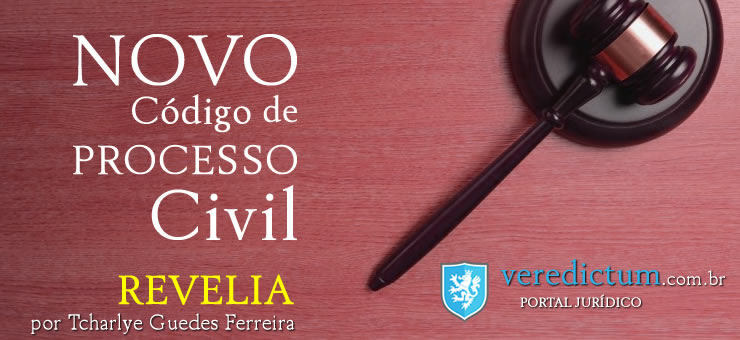 Revelia - Novo Código de Processo Civil por Tcharlye Guedes Ferreira
