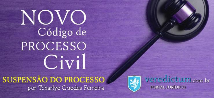 Suspensão do Processo: Novo Código Processo Civil por Tcharlye Guedes Ferreira