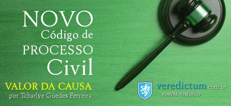 Valor da Causa: Novo Código de Processo Civil por Tcharlye Guedes Ferreira