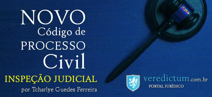 Inspeção Judicial: Novo Código Processo Civil por Tcharlye Guedes Ferreira