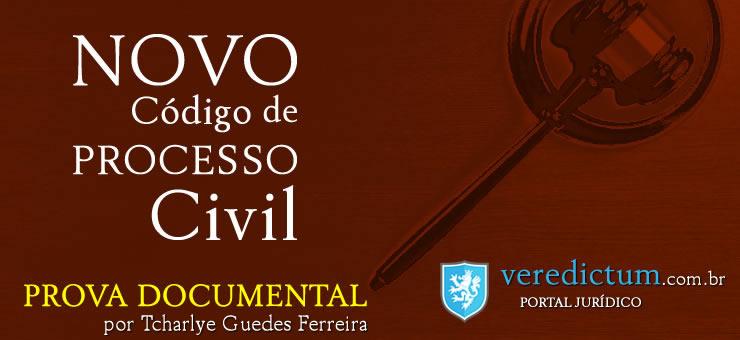 Prova Documental: Novo Código Processo Civil por Tcharlye Guedes Ferreira
