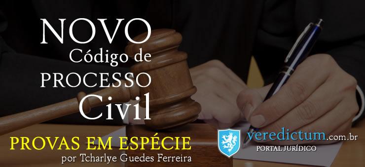 Provas em Espécies: Novo Código Processo Civil por Tcharlye Guedes Ferreira
