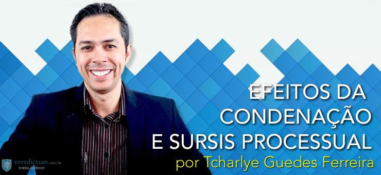 Efeitos da Condenação e SURSIS Processual por Tcharlye Guedes Ferreira