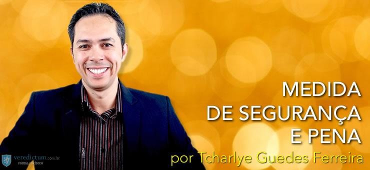 Medida de Segurança e Pena por Tcharlye Guedes Ferreira