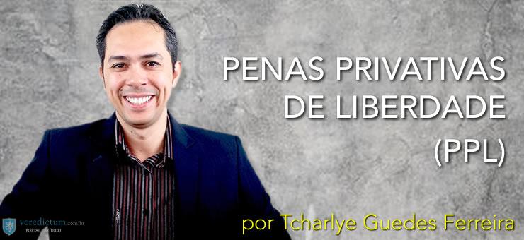Penas Privativas de Liberdade (PPL) por Tcharlye Guedes Ferreira