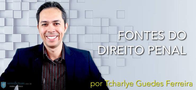 Fontes do Direito Penal por Tcharlye Guedes Ferreira