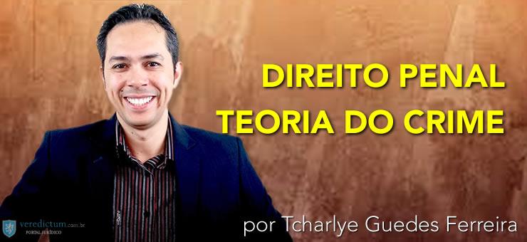 Direito Penal: Teoria do Crime por Tcharlye Guedes Ferreira
