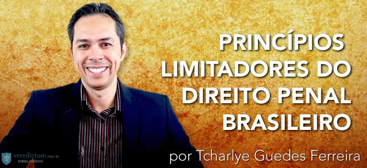 Princípios Limitadores do Direito Penal por Tcharlye Guedes Ferreira