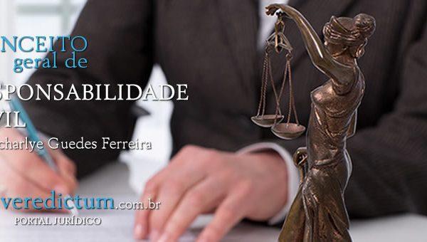 Conceito Geral de Responsabilidade Civil por Tcharlye Guedes Ferreira
