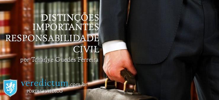 Distinções importantes no contexto da Responsabilidade Civil por Tcharlye Guedes Ferreira