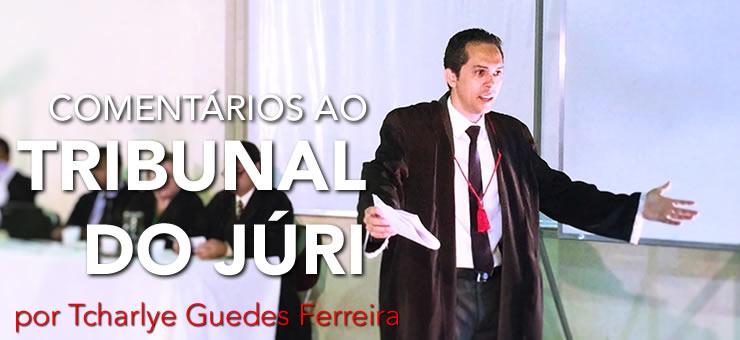 Tribunal do Júri por Tcharlye Guedes Ferreira